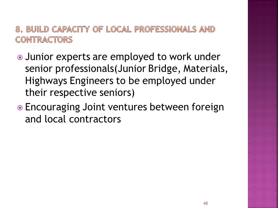  Junior experts are employed to work under senior professionals(Junior Bridge, Materials, Highways Engineers to be employed under their respective se