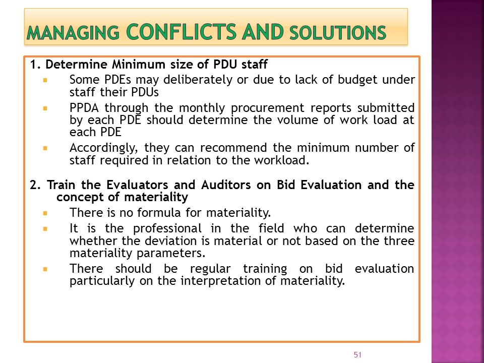 1. Determine Minimum size of PDU staff  Some PDEs may deliberately or due to lack of budget under staff their PDUs  PPDA through the monthly procure