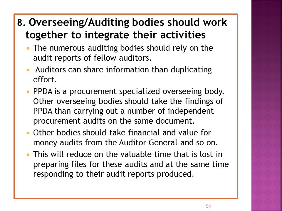 8. Overseeing/Auditing bodies should work together to integrate their activities  The numerous auditing bodies should rely on the audit reports of fe