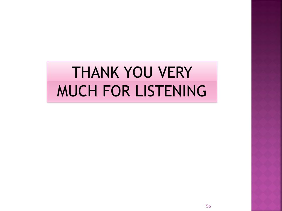 56 THANK YOU VERY MUCH FOR LISTENING
