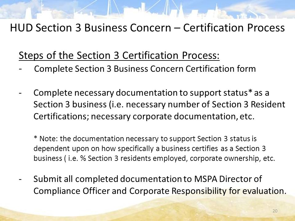 Steps of the Section 3 Certification Process: - Complete Section 3 Business Concern Certification form -Complete necessary documentation to support status* as a Section 3 business (i.e.