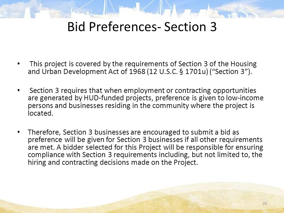 Bid Preferences- Section 3 This project is covered by the requirements of Section 3 of the Housing and Urban Development Act of 1968 (12 U.S.C.
