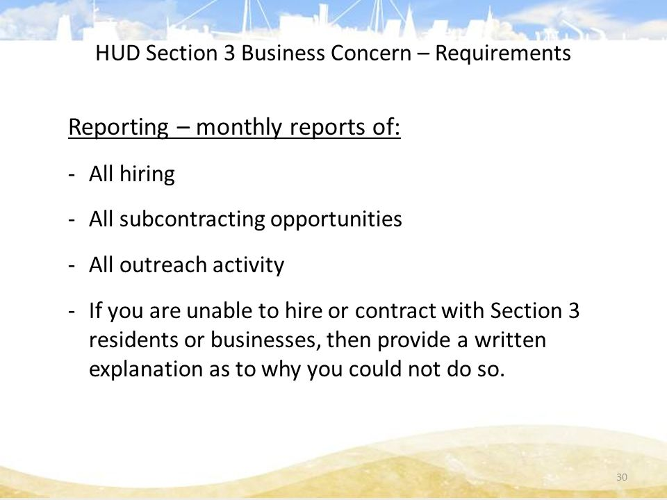 Reporting – monthly reports of: -All hiring -All subcontracting opportunities -All outreach activity -If you are unable to hire or contract with Section 3 residents or businesses, then provide a written explanation as to why you could not do so.