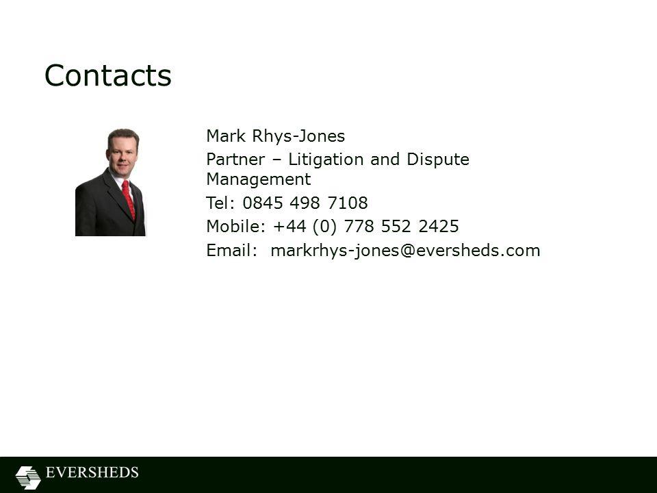 Contacts Mark Rhys-Jones Partner – Litigation and Dispute Management Tel: 0845 498 7108 Mobile: +44 (0) 778 552 2425 Email: markrhys-jones@eversheds.com