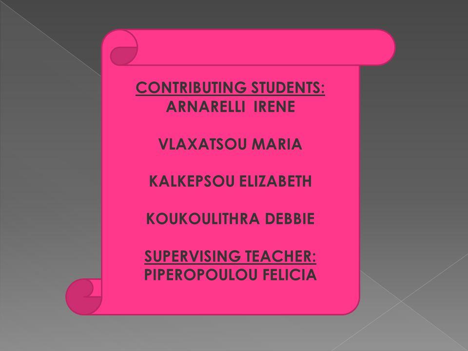 CONTRIBUTING STUDENTS: ARNARELLI IRENE VLAXATSOU MARIA KALKEPSOU ELIZABETH KOUKOULITHRA DEBBIE SUPERVISING TEACHER: PIPEROPOULOU FELICIA