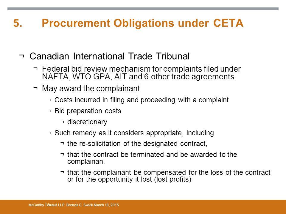 5. Procurement Obligations under CETA ¬Canadian International Trade Tribunal ¬Federal bid review mechanism for complaints filed under NAFTA, WTO GPA,