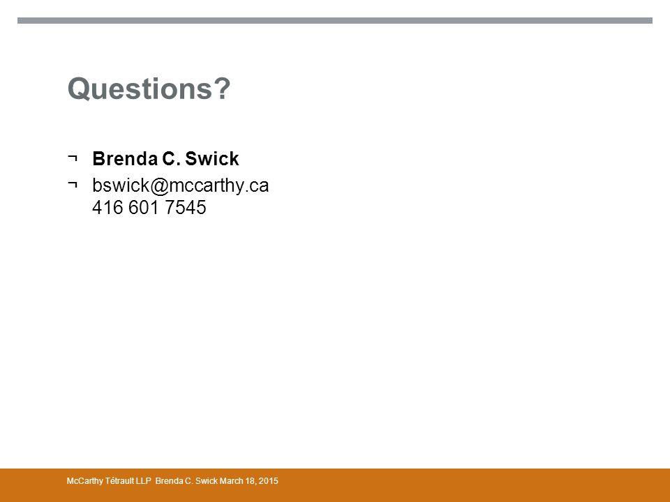 Questions.¬Brenda C. Swick ¬bswick@mccarthy.ca 416 601 7545 McCarthy Tétrault LLP Brenda C.