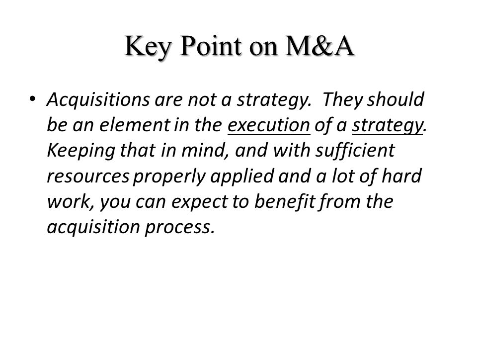 Key Point on M&A Acquisitions are not a strategy.