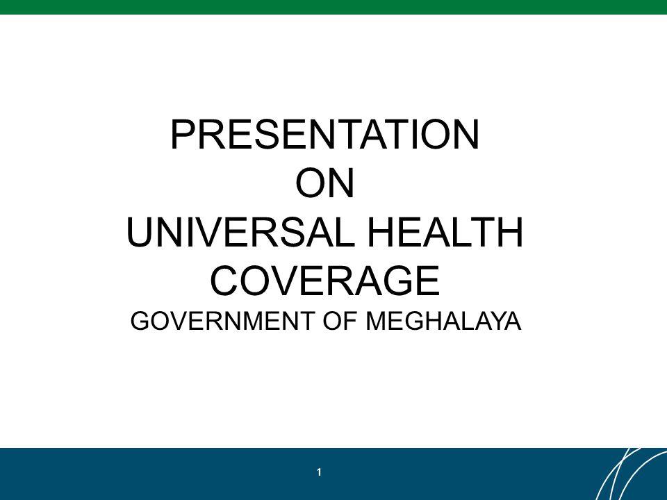 PRESENTATION ON UNIVERSAL HEALTH COVERAGE GOVERNMENT OF MEGHALAYA 1