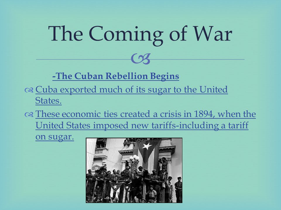  -The Cuban Rebellion Begins  Cuba exported much of its sugar to the United States.
