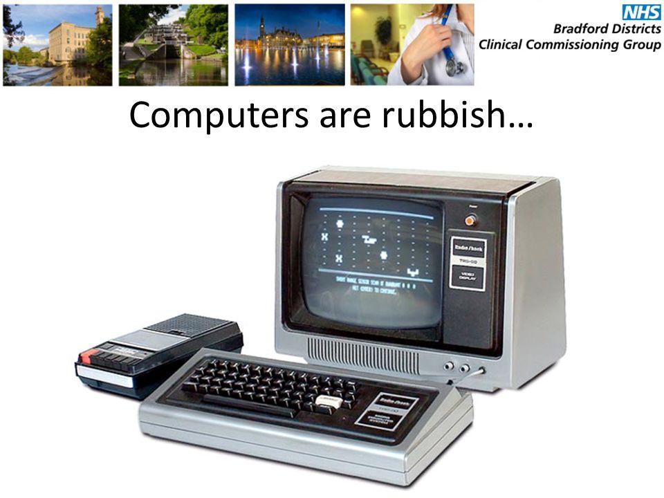 Computers are rubbish…