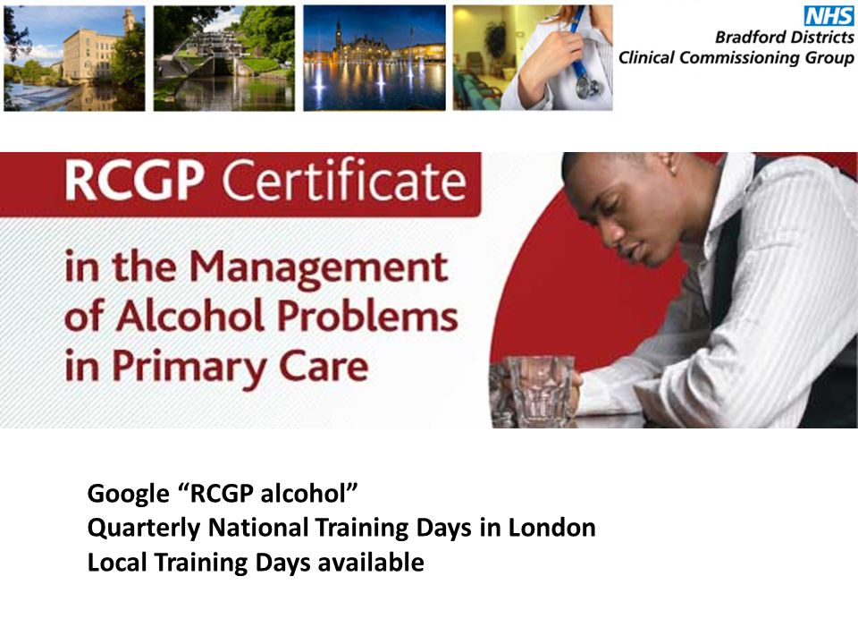 """Google """"RCGP alcohol"""" Quarterly National Training Days in London Local Training Days available"""