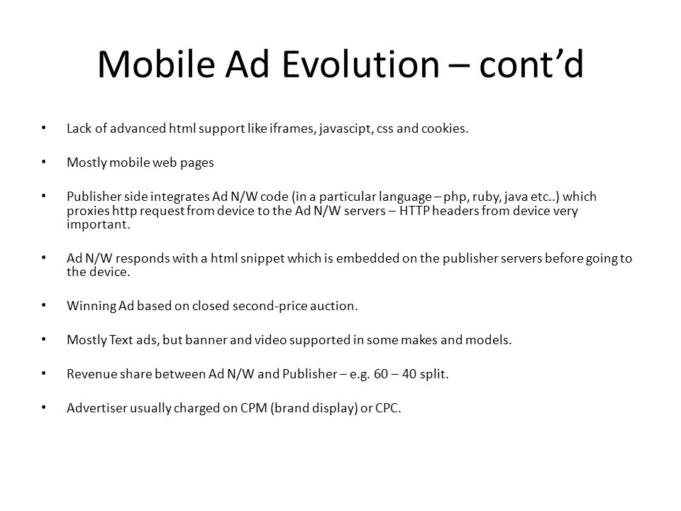 Mobile Ad Evolution – cont'd Lack of advanced html support like iframes, javascipt, css and cookies.