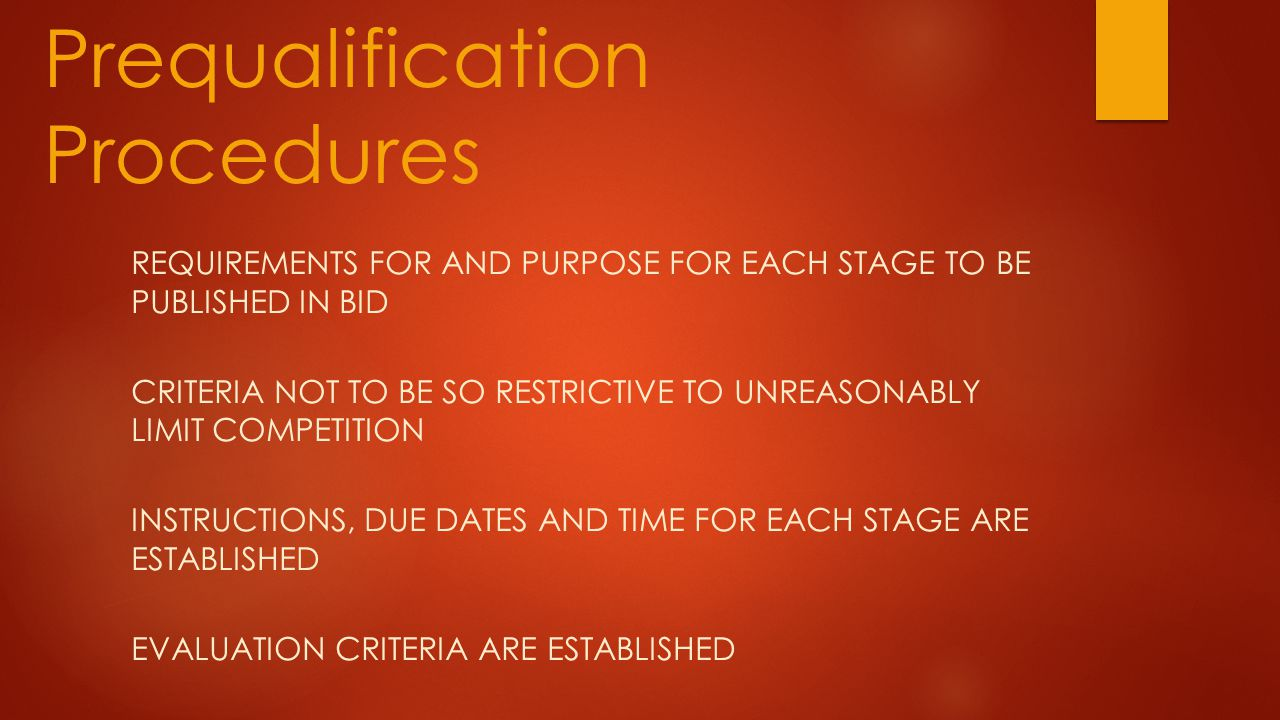Prequalification Procedures REQUIREMENTS FOR AND PURPOSE FOR EACH STAGE TO BE PUBLISHED IN BID CRITERIA NOT TO BE SO RESTRICTIVE TO UNREASONABLY LIMIT