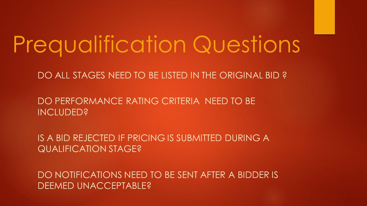 DO ALL STAGES NEED TO BE LISTED IN THE ORIGINAL BID ? DO PERFORMANCE RATING CRITERIA NEED TO BE INCLUDED? IS A BID REJECTED IF PRICING IS SUBMITTED DU