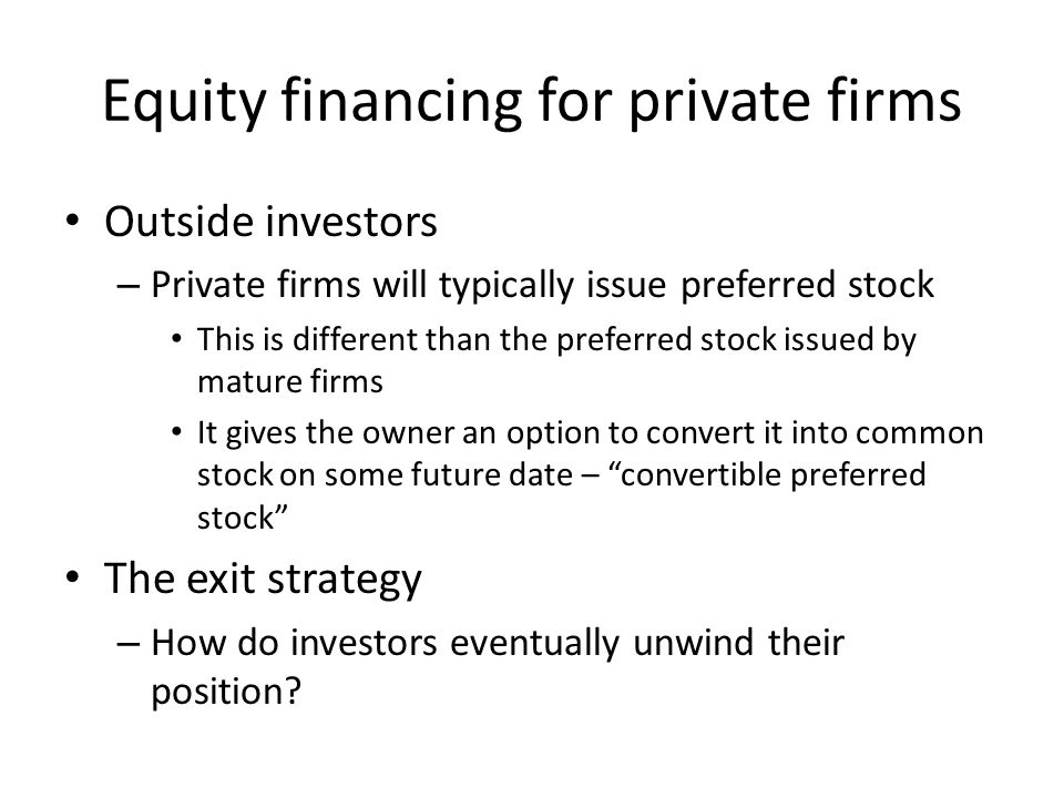 Equity financing for private firms Outside investors – Private firms will typically issue preferred stock This is different than the preferred stock i