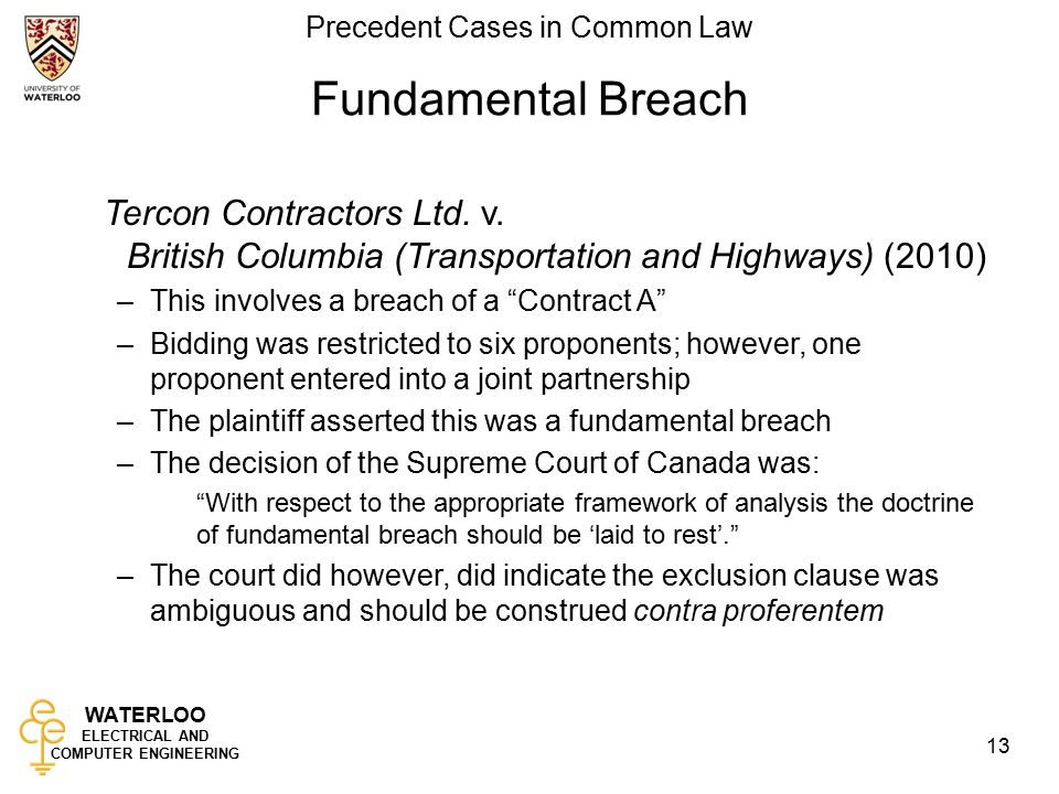 WATERLOO ELECTRICAL AND COMPUTER ENGINEERING Precedent Cases in Common Law 13 Fundamental Breach Tercon Contractors Ltd.