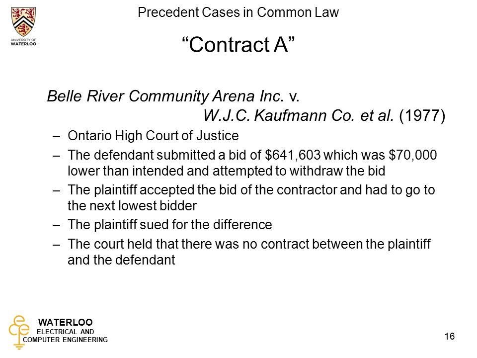 WATERLOO ELECTRICAL AND COMPUTER ENGINEERING Precedent Cases in Common Law 16 Contract A Belle River Community Arena Inc.