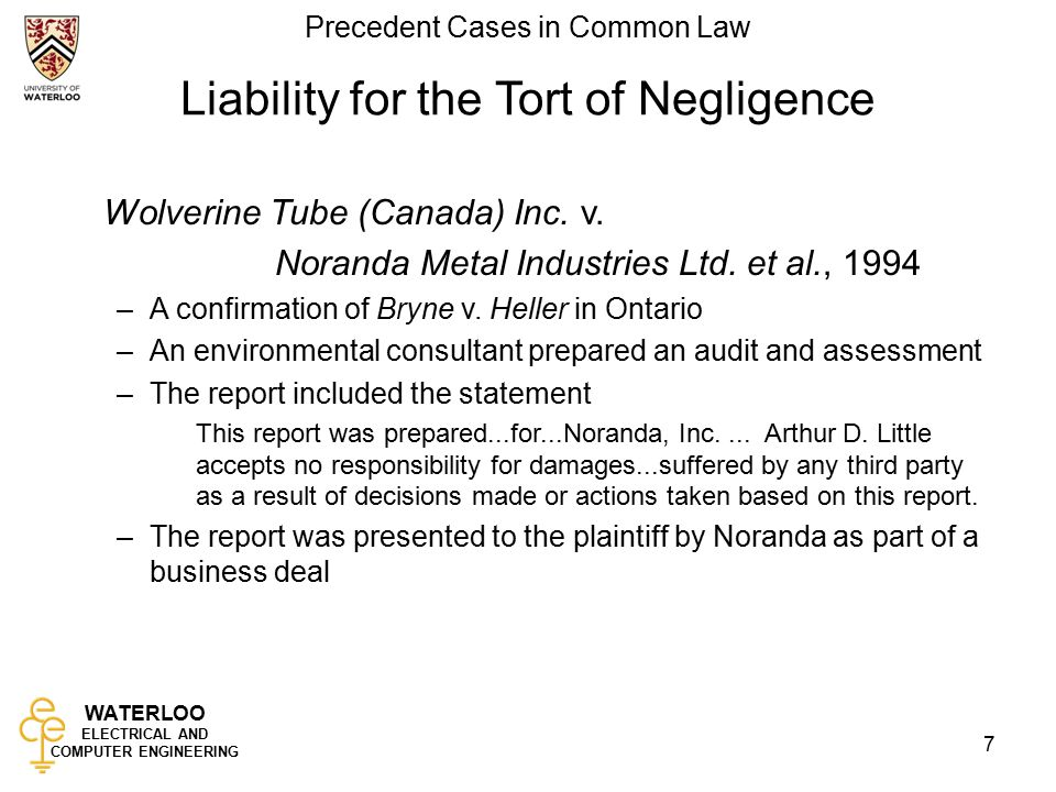 WATERLOO ELECTRICAL AND COMPUTER ENGINEERING Precedent Cases in Common Law 7 Liability for the Tort of Negligence Wolverine Tube (Canada) Inc.