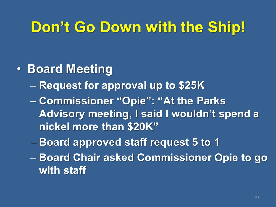 """Don't Go Down with the Ship! Board MeetingBoard Meeting –Request for approval up to $25K –Commissioner """"Opie"""": """"At the Parks Advisory meeting, I said"""