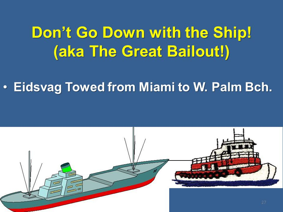 Don't Go Down with the Ship. (aka The Great Bailout!) Eidsvag Towed from Miami to W.