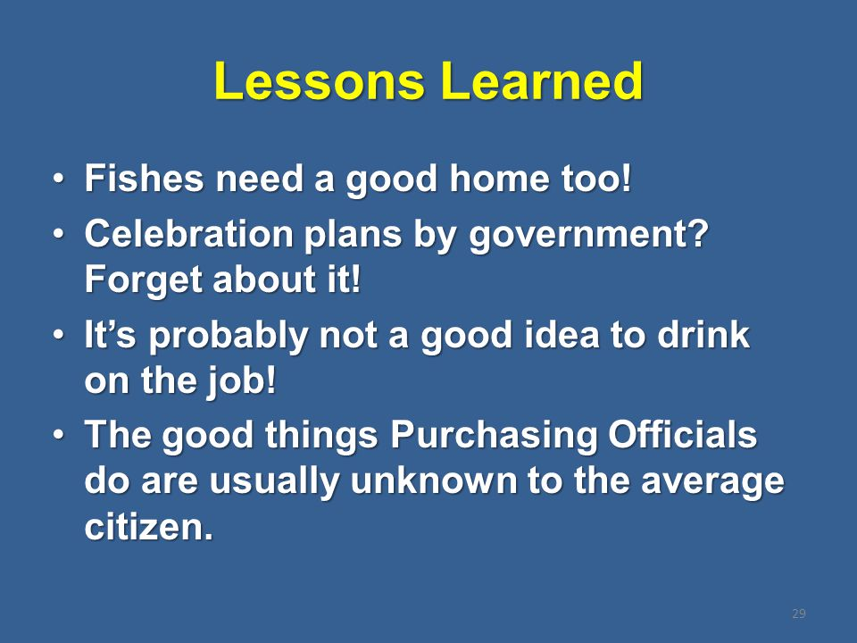 Lessons Learned Fishes need a good home too!Fishes need a good home too! Celebration plans by government? Forget about it!Celebration plans by governm