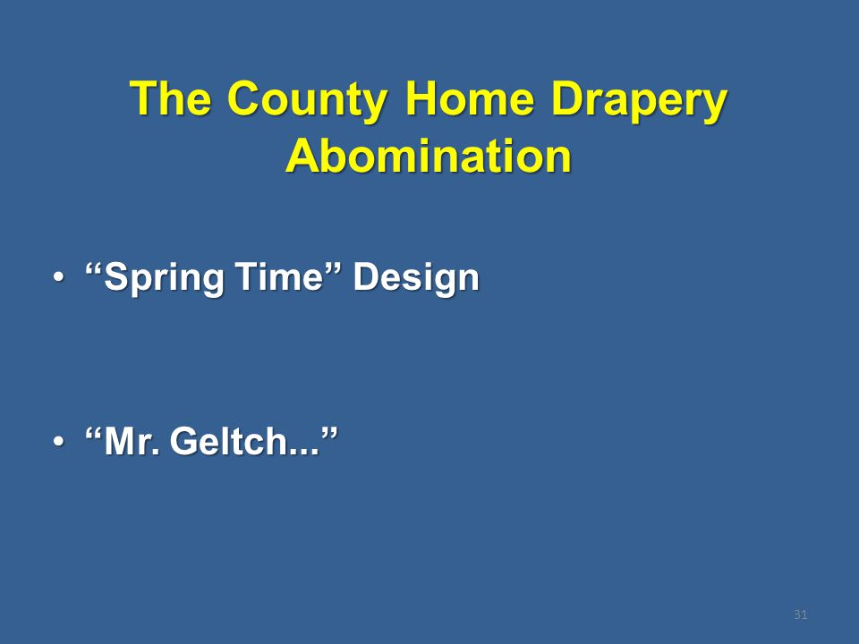 """The County Home Drapery Abomination 31 """"Spring Time"""" Design""""Spring Time"""" Design """"Mr. Geltch...""""""""Mr. Geltch..."""""""