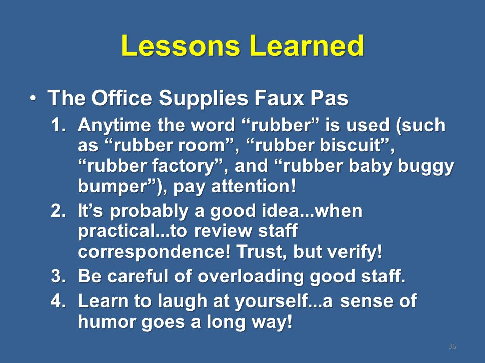 Lessons Learned The Office Supplies Faux PasThe Office Supplies Faux Pas 1.Anytime the word rubber is used (such as rubber room , rubber biscuit , rubber factory , and rubber baby buggy bumper ), pay attention.