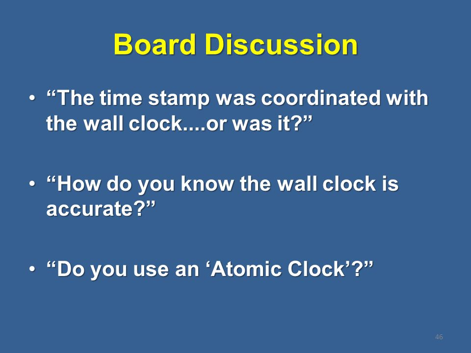 """Board Discussion """"The time stamp was coordinated with the wall clock....or was it?""""""""The time stamp was coordinated with the wall clock....or was it?"""""""