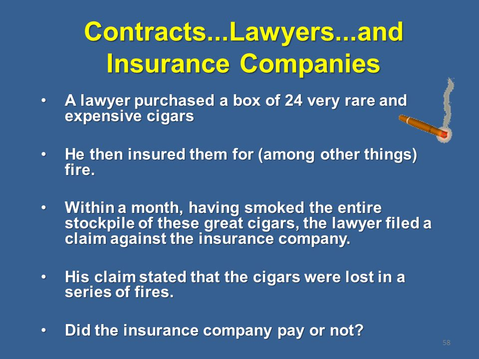 Contracts...Lawyers...and Insurance Companies A lawyer purchased a box of 24 very rare and expensive cigarsA lawyer purchased a box of 24 very rare an