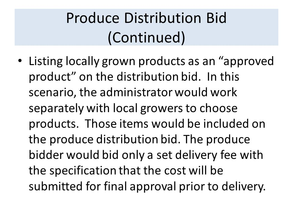 Produce Distribution Bid (Continued) Listing locally grown products as an approved product on the distribution bid.