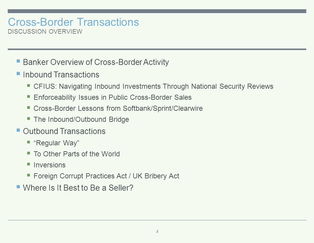 Inbound Transactions (cont.) CFIUS: NAVIGATING INBOUND INVESTMENTS THROUGH NATIONAL SECURITY REVIEWS 13 CFIUS — Statutory and Regulatory Background  The Committee on Foreign Investment in the United States ( CFIUS ) is a multi-agency committee chaired and staffed by the Department of Treasury.