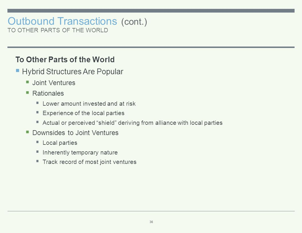 Outbound Transactions (cont.) TO OTHER PARTS OF THE WORLD 36 To Other Parts of the World  Hybrid Structures Are Popular  Joint Ventures  Rationales