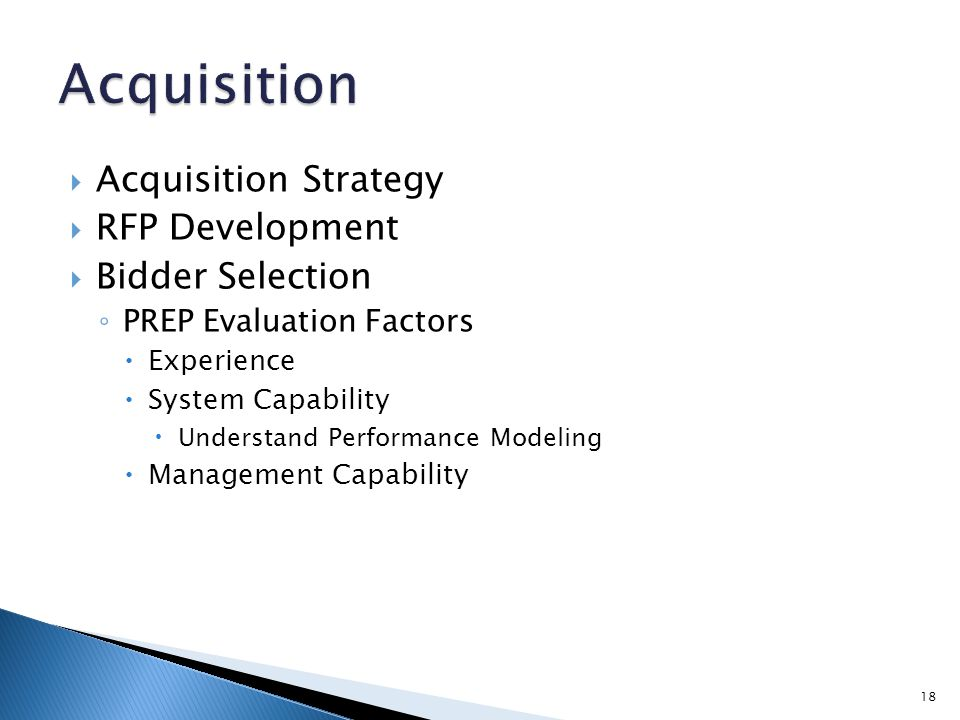  Acquisition Strategy  RFP Development  Bidder Selection ◦ PREP Evaluation Factors  Experience  System Capability  Understand Performance Modeli