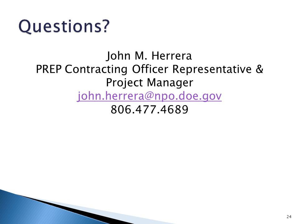 John M. Herrera PREP Contracting Officer Representative & Project Manager john.herrera@npo.doe.gov 806.477.4689 john.herrera@npo.doe.gov 24