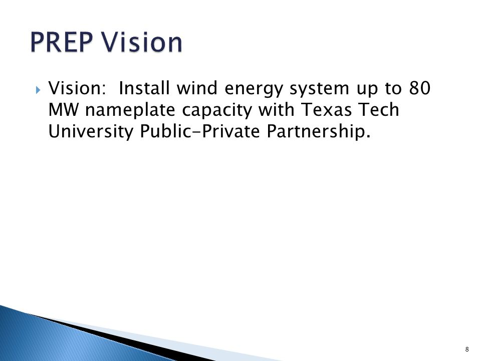  Vision: Install wind energy system up to 80 MW nameplate capacity with Texas Tech University Public-Private Partnership. 8