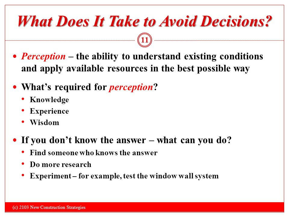 What Does It Take to Avoid Decisions? Perception – the ability to understand existing conditions and apply available resources in the best possible wa