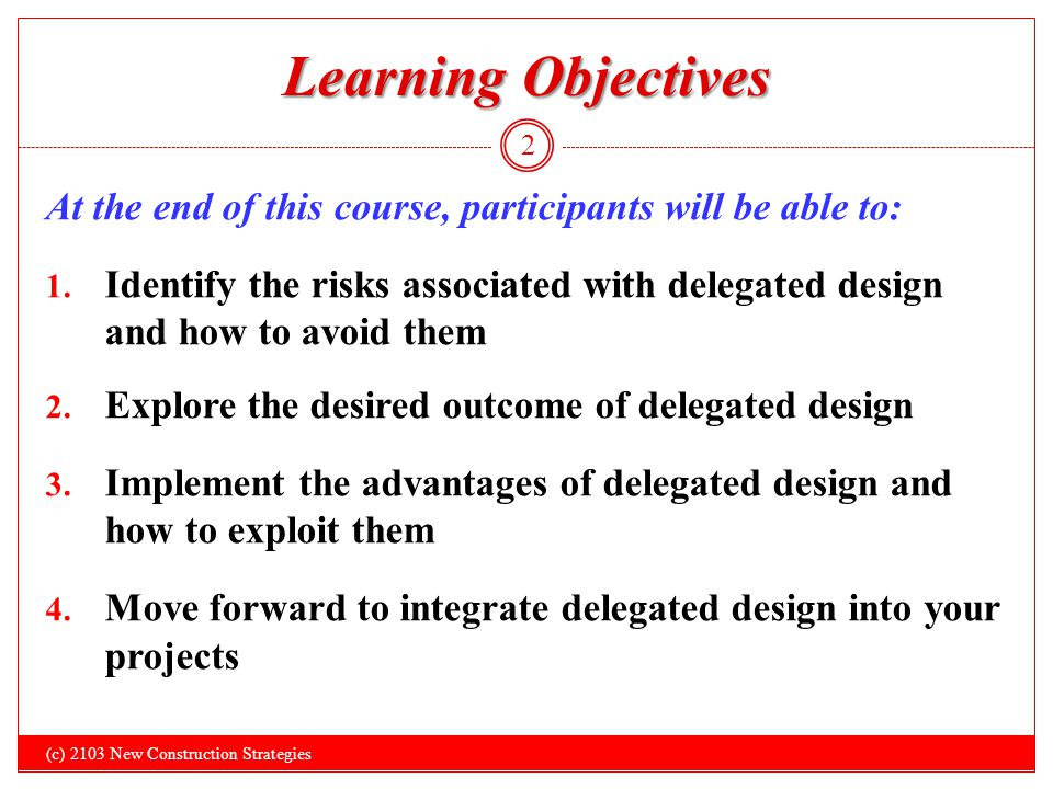 Learning Objectives (c) 2103 New Construction Strategies 2 At the end of this course, participants will be able to: 1. Identify the risks associated w