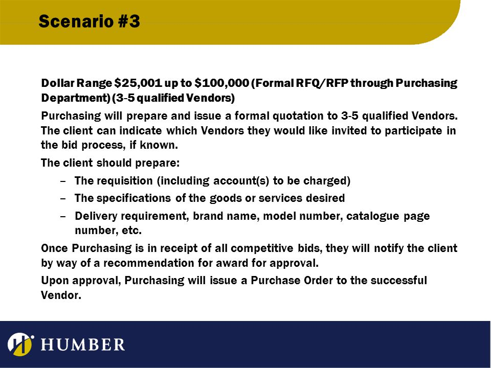 Scenario #3 Dollar Range $25,001 up to $100,000 (Formal RFQ/RFP through Purchasing Department) (3-5 qualified Vendors) Purchasing will prepare and iss