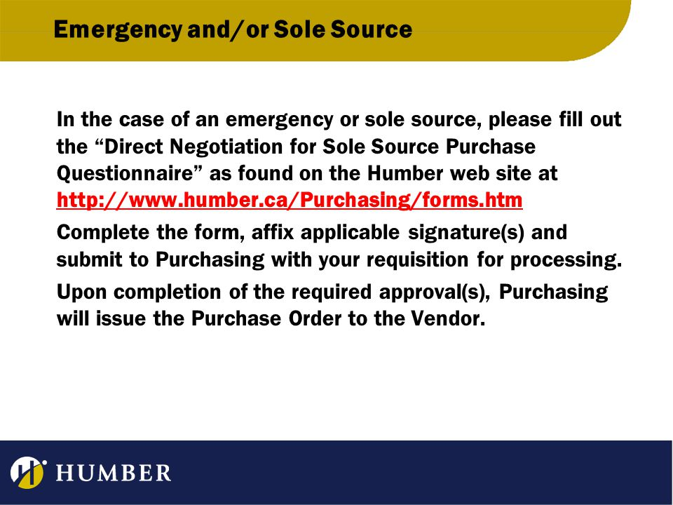 "Emergency and/or Sole Source In the case of an emergency or sole source, please fill out the ""Direct Negotiation for Sole Source Purchase Questionnair"