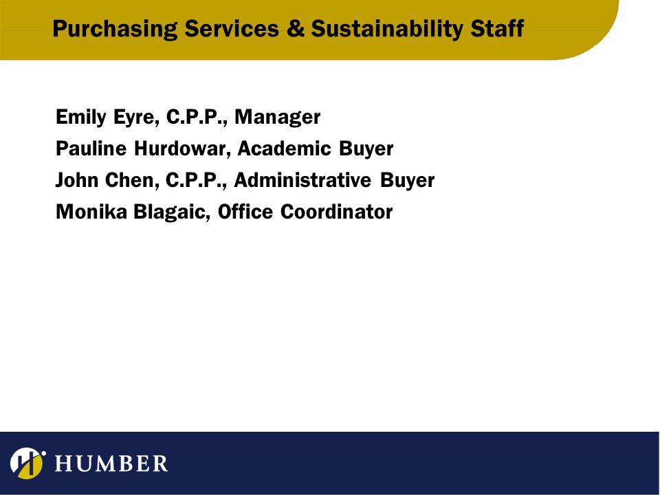 Purchasing Services & Sustainability Staff Emily Eyre, C.P.P., Manager Pauline Hurdowar, Academic Buyer John Chen, C.P.P., Administrative Buyer Monika Blagaic, Office Coordinator