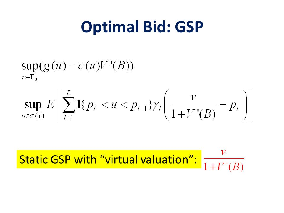 Optimal Bid: GSP Static GSP with virtual valuation :