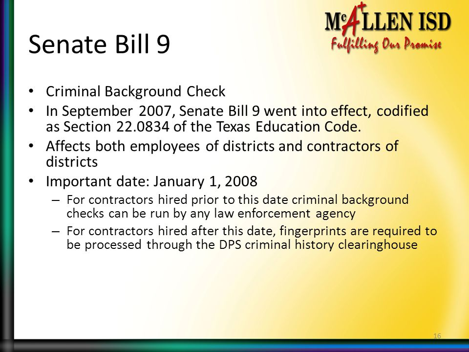 Senate Bill 9 Criminal Background Check In September 2007, Senate Bill 9 went into effect, codified as Section 22.0834 of the Texas Education Code.