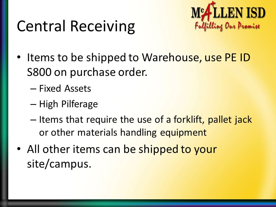 Central Receiving Items to be shipped to Warehouse, use PE ID S800 on purchase order.