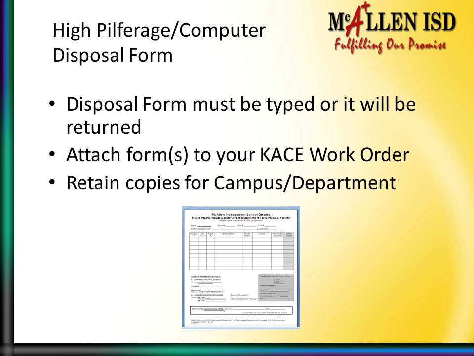 High Pilferage/Computer Disposal Form Disposal Form must be typed or it will be returned Attach form(s) to your KACE Work Order Retain copies for Campus/Department