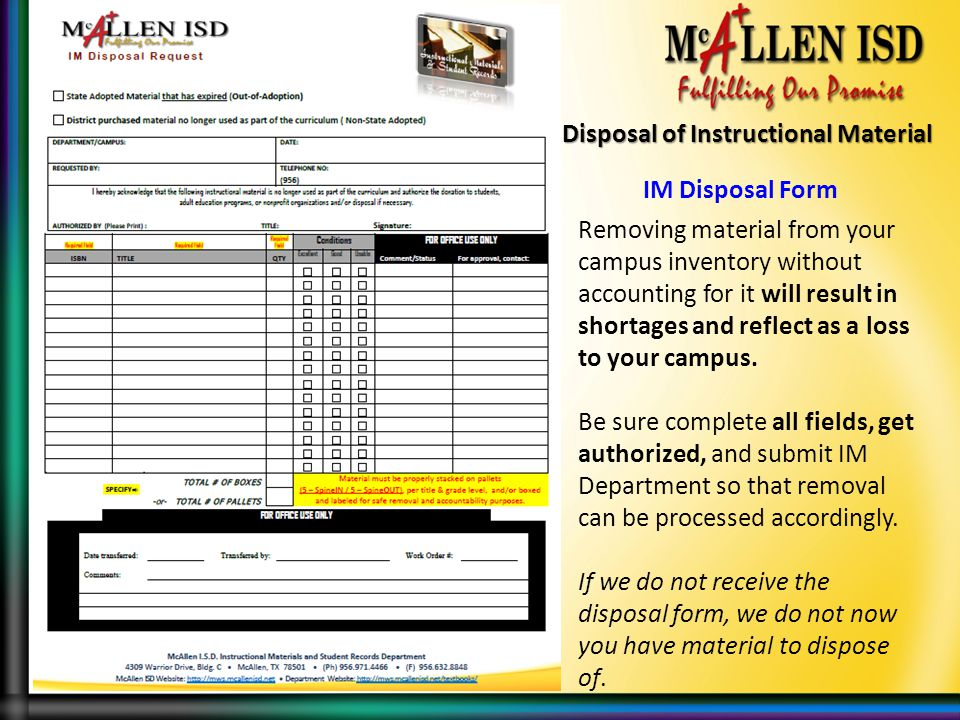 IM Disposal Form Removing material from your campus inventory without accounting for it will result in shortages and reflect as a loss to your campus.
