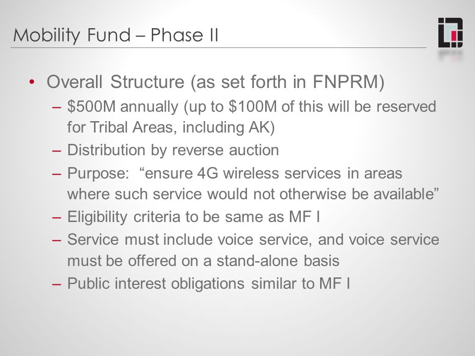 Mobility Fund – Phase II Overall Structure (as set forth in FNPRM) –$500M annually (up to $100M of this will be reserved for Tribal Areas, including A