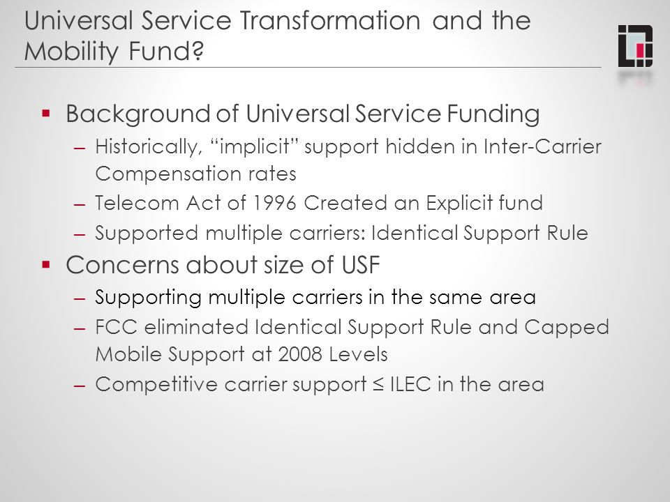 """Universal Service Transformation and the Mobility Fund?  Background of Universal Service Funding – Historically, """"implicit"""" support hidden in Inter-C"""
