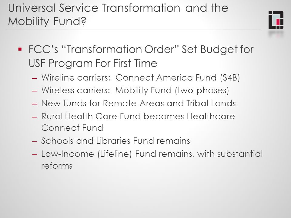 """Universal Service Transformation and the Mobility Fund?  FCC's """"Transformation Order"""" Set Budget for USF Program For First Time – Wireline carriers:"""