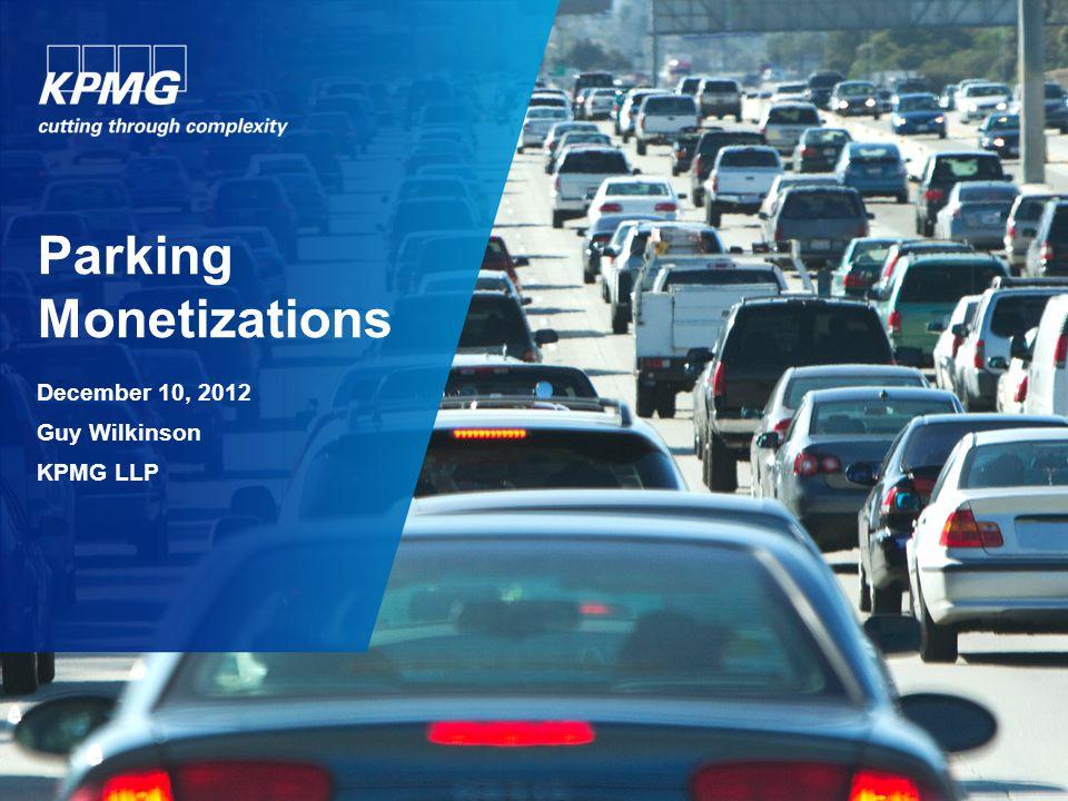 Parking Monetizations December 10, 2012 Guy Wilkinson KPMG LLP